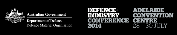 Defence + Industry Conference 2014, Adelaide Convention Centre 28 – 30 July, Australian Government Department of Defence, Defence Materiel Organisation
