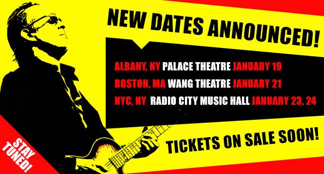 New Dates Announced! Albany, NY - Palace Theatre - January 19, Boston, MA - Wang Theatre - January 21, NYC - Radio City Music Hall - January 23, 24. Tickets On Sale Soon! Stay Tuned!